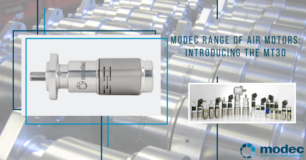 Modec range of air motors: introducing the MT30