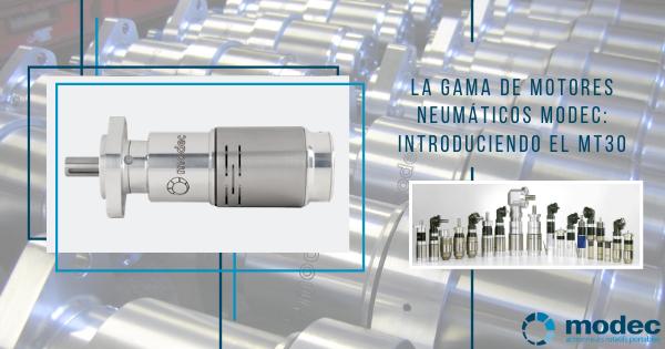 La gama de motores neumaticos modec: introduciendo el MT30