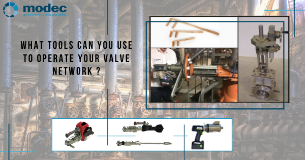 What tools can you use to operate your valve network ?