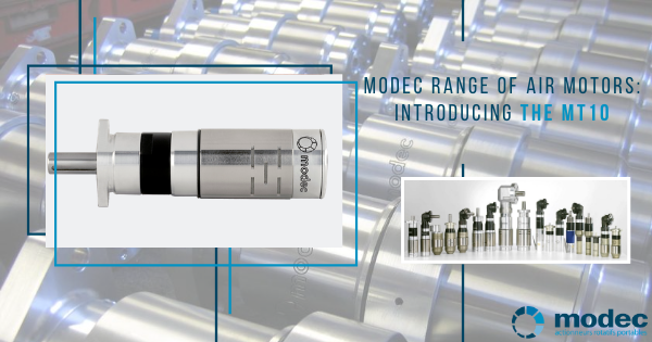 Modec range of air motors: introducing the MT10
